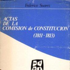 Libros de segunda mano: ACTAS DE LA COMISIÓN DE CONSTITUCIÓN(1811-1813) / FEDERICO SUÁREZ. Lote 118248047