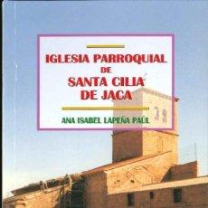 Libros de segunda mano: SANTA CILIA DE JACA IGLESIA PARROQUIAL ANA ISABEL LA PEÑA . Lote 118327035