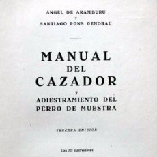 Libros de segunda mano: MANUAL DEL CAZADOR Y ADIESTRAMIENTO DEL PERRO DE MUESTRA - ARAMBURU. Lote 118384131