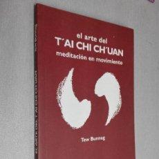 Libros de segunda mano: EL ARTE DEL T'AI CHI CH'UAN MEDITACIÓN EN MOVIMIENTO / TEW BUNNAG / LA LIEBRE DE MARZO 2002. Lote 118393059