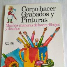 Libros de segunda mano: CÓMO HACER GRABADOS Y PINTURAS. MUCHAS MANERAS DE HACER DIBUJOS Y DISEÑOS. Lote 118449939