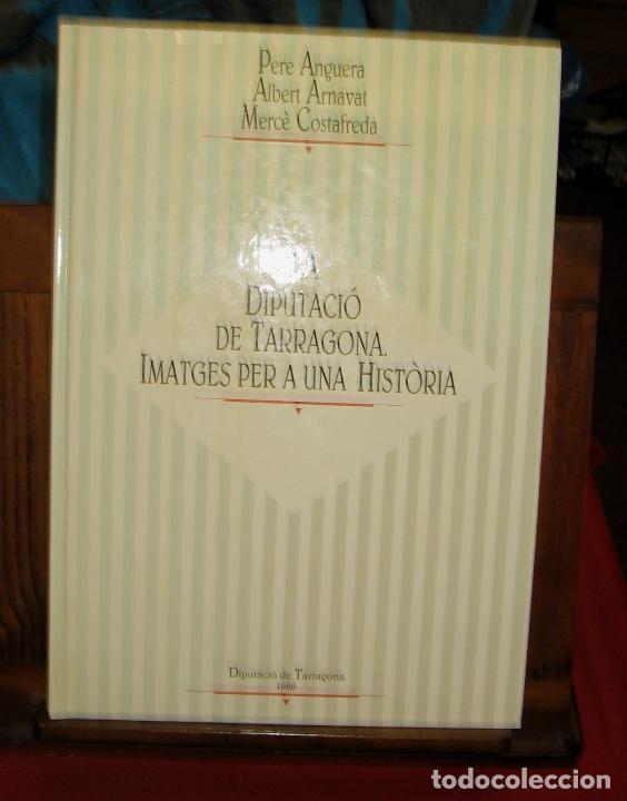 LA DIPUTACIO DE TARRAGONA - IMATGES PER UNA HISTORIA - PERE ANGUERA - ALBERT ARNAVAT - M. COSTAFREDA (Libros de Segunda Mano - Historia - Otros)