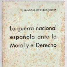 Libros de segunda mano: LA GUERRA NACIONAL ESPAÑOLA ANTE LA MORAL Y EL DERECHO. IGNACIO G. MENENDEZ-REIGADA.. Lote 118528123