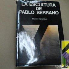 Libros de segunda mano: WESTERDAHL, EDUARDO:LA ESCULTURA DE PABLO SERRANO. Lote 118537415