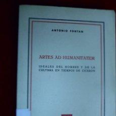 Libros de segunda mano: ARTES AD HUMANITATEM. IDEALES DEL HOMBRE Y DE LA CULTURA EN TIEMPOS DE CICERÓN. ANTONIO FONTÁN. Lote 195095856