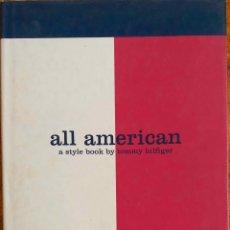 Libros de segunda mano: ALL AMERICAN. A STYLE BOOK BY TOMMY HILFIGER. ESTILO POR T. HILFIGER. LIBRO EN INGLÉS. Lote 118556527