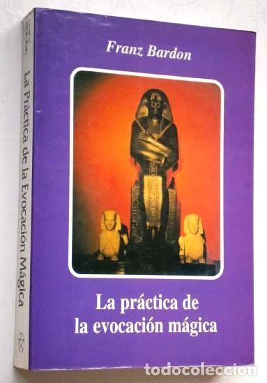 LA PRÁCTICA DE LA EVOCACIÓN MÁGICA POR FRANZ BARDON DE ED. MIRACH EN MADRID 1995 (Libros de Segunda Mano - Parapsicología y Esoterismo - Otros)