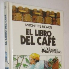 Libros de segunda mano: EL LIBRO DEL CAFE - ANTOINETTE MIGNON - ILUSTRADO *. Lote 118565531