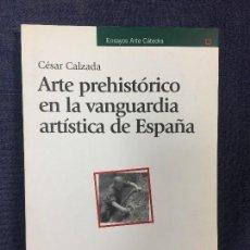 Libros de segunda mano: CALZADA CESAR ARTE PREHISTORICO EN LA VANGUARDIA ARTISTICA DE ESPAÑA 2006 ARTE CATEDRA. Lote 118580207