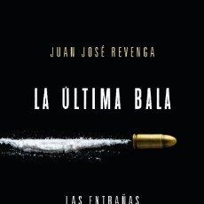 Libros de segunda mano: LIBRO: LA ULTIMA BALA. LAS ENTRAÑAS DEL NARCOTRÁFICO EN MÉXICO. JUAN JOSÉ REVENGA. . Lote 118631279