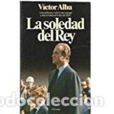 Libros de segunda mano: LA SOLEDAD DEL REY. VÍCTOR ALBA. Lote 118644023