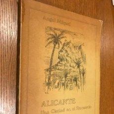 Libros de segunda mano: ALICANTE UNA CIUDAD EN EL RECUERDO. ANGEL MIQUEL. EJEMPLAR NUMERO 385. Lote 118669735