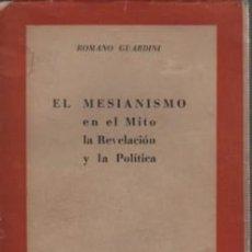 Libros de segunda mano: LIBRO ROMANO GUARDINI - EL MESIANISMO EN EL MITO LA REVELACIÓN Y LA POLÍTICA MADRID 1948. Lote 119031067