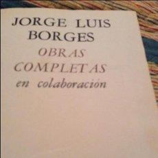 Libros de segunda mano: BORGES OBRAS COMPLETAS EN COLABORACION. Lote 119152511