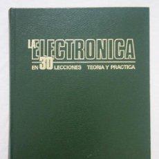 Libros de segunda mano: LA ELECTRÓNICA EN 30 LECCIONES. TEORIA Y PRÁCTICA. 2 TOMOS: MARCOMBO BOIXAREU EDITORES. BARCELONA. Lote 119179583