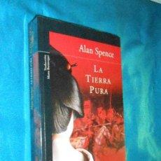 Libros de segunda mano: ALAN SPENCE, LA TIERRA PURA · ALFAGUARA, 2007 · TRD: MANU BERÁSTEGUI. Lote 119268227