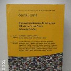 Libros de segunda mano: TRANSNACIONALIZACIÓN DE LA FICCIÓN TELEVISIVA EN LOS PAÍSES IBEROAMERICANOS (OBITEL, 2012). Lote 119498995
