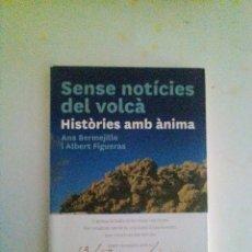 Libros de segunda mano: SENSE NOTICIES DEL VOLCA:HISTORIES AMB ANIMA – AUTORES: ALBERT FIGUERAS; ANA BERMEJILLO.. Lote 119502699