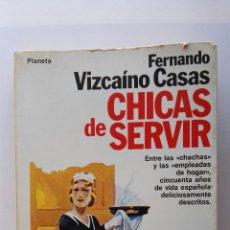 Libros de segunda mano: CHICAS DE SERVIR FERNANDO VIZCAÍNO CASAS. Lote 119553504