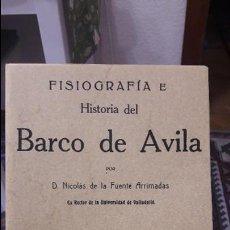 Libros de segunda mano: FISIOGRAFIA E HISTORIA DEL BARCO DE AVILA FUENTE ARRIMADAS, NICOLÁS ED. MAXTOR, VALLADOLID, 2007. Lote 155777382