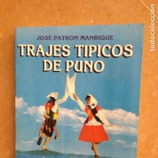 Libros de segunda mano: TRAJES TÍPICOS DE PUNO (JOSÉ PATRÓN MANRIQUE). Lote 119872291
