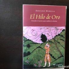 Libros de segunda mano: EL HILO DE ORO. DESCUBRE EL SECRETO PARA CAMBIAR TU DESTINO. BENIGNO,MORILLA. Lote 119888236