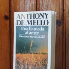 Libros de segunda mano: UNA LLAMADA AL AMOR: CONSCIENCIA-LIBERTAD-FELICIDAD DE ANTHONY DE MELLO. Lote 119909035