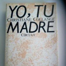 Libros de segunda mano: YO, TU MADRE. CHRISTIANE COLLANGE. Lote 119913415