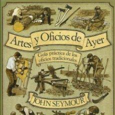 Libros de segunda mano: ARTES Y OFICIOS DE AYER. GUÍA PRÁCTICA DE LOS OFICIOS TRADICIONALES, JOHN SEYMOUR. Lote 119923827