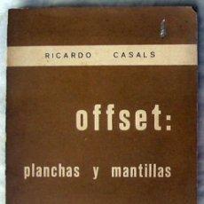 Libros de segunda mano: OFFSET: PLANCHAS Y MANTILLAS - RICARDO CASALS 1965 - VER INDICE. Lote 147770918