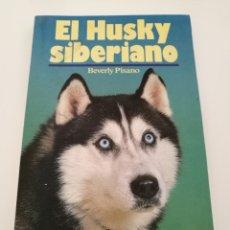 Livros em segunda mão: BEVERLY PISANO - EL HUSKY SIBERIANO - HISPANO EUROPEA 1989. Lote 120024435
