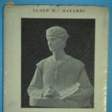 Libros de segunda mano: ISTORIA DE LA ESQULTURA VALENSIANA - XUSEP Mª BAYARRI - TIP. PASCUAL IBAÑEZ, 1969. Lote 120045995