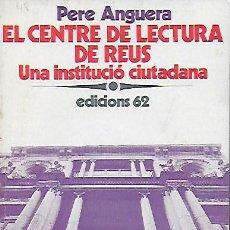 Libros de segunda mano: EL CENTRE DE LECTURA DE REUS. UNA INSTITUCIÓN CIUDADANA / P. ANGULAR. BCN : ED.62, 1977. 19X13CM. . Lote 120084247