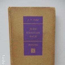 Libros de segunda mano: JUAN SEBASTIAN BACH, POR J. N. FORKEL - 1ª EDICIÓN EN ESPAÑOL. Lote 120094599