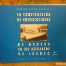 Libros de segunda mano: LA CONSTRUCCIÓN DE EMBARCACIONES DE MADERA EN LOS ASTILLEROS DE LUANCO, ANSELMO ARTIME GONZÁLEZ.. Lote 162296924