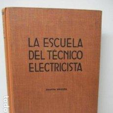 Libros de segunda mano: LA ESCUELA DEL TECNICO ELECTRICISTA. V. Lote 120131123