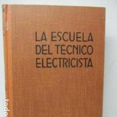 Libros de segunda mano: LA ESCUELA DEL TECNICO ELECTRICISTA. X. Lote 120131891