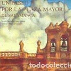 Libros de segunda mano: UN PASEO POR LA PLAZA MAYOR DE SALAMANCA, MARÍA DOLORES PÉREZ LUCAS, ANTONIO MARCOS. Lote 120163219