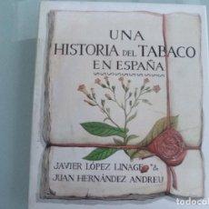 Libros de segunda mano: LÓPEZ LINAGE, JAVIER / HERNÁNDEZ ANDREU, JUAN. UNA HISTORIA DEL TABACO EN ESPAÑA. Lote 120314959