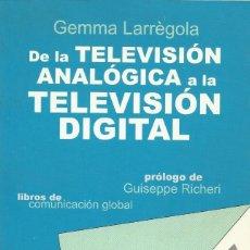 Libros de segunda mano: DE LA TELEVISIÓN ANALÓGICA A LA TELEVISIÓN DIGITAL, GEMMA LARRÈGOLA. Lote 120372043