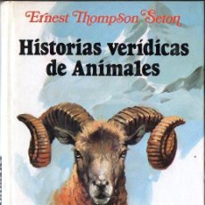 Libros de segunda mano: ERNEST THOMPSON SETON : HISTORIAS VERÍDICAS DE ANIMALES (ARGOS VERGARA, 1979). Lote 120416487