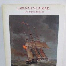 Libros de segunda mano: ESPAÑA EN LA MAR. UNA HISTORIA MILENARIA. JOSE IGNACIO GONZALEZ ALLER HIERRO. LUNWERG 1998.. Lote 120416615