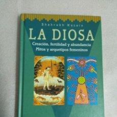 Libros de segunda mano: SHAHRUKH HUSAIN. LA DIOSA. CREACION, FERTILIDAD Y ABUNDANCIA. MITOS Y ARQUETIPOS FEMENINOS.. Lote 120466875