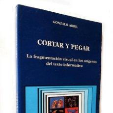 Libros de segunda mano: CORTAR Y PEGAR | GONZALO ABRIL | CÁTEDRA 2003 (1ª ED.). Lote 120578099