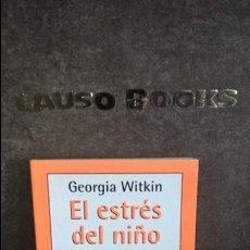 Libros de segunda mano: EL ESTRES DEL NIÑO. ESTRATEGIAS PARA COMBATIRLO. GEORGIA WITKIN. AUTOAYUDA. . Lote 120651687