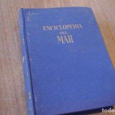Libros de segunda mano: ENCICLOPEDIA DEL MAR. ANTONIO RIBERA. GASSÓ HNOS. EDITORES. BARCELONA 1ª EDICIÓN. 1959.. Lote 120667371