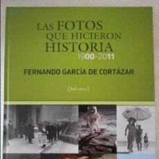 Libros de segunda mano: LAS FOTOS QUE HICIERON HISTORIA. 1900 - 2011. FERNANDO GARCIA DE CORTAZAR. JDEJ EDITORES. TAPA DURA.. Lote 120715967