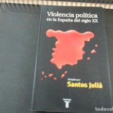 Libros de segunda mano: VIOLENCIA POLÍTICA EN LA ESPAÑA DEL SIGLO XX, DIR. SANTOS JULIÁ-TAURUS- N 3. Lote 180131863