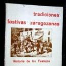 Libros de segunda mano: TRADICIONES FESTIVAS ZARAGOZANAS - HISTORIA DE LOS FESTEJOS POPULARES EN ZARAGOZA. Lote 120739859