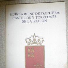 Libros de segunda mano: MURCIA REINO DE FRONTERA, CASTILLOS Y TORREONES DE LA REGIÓN. EDITA: PEDRO OLIVARES R.. Lote 180513683